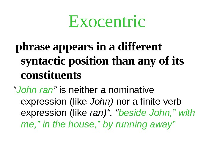 Exocentric  phrase appears in a different syntactic position than any of its constituents