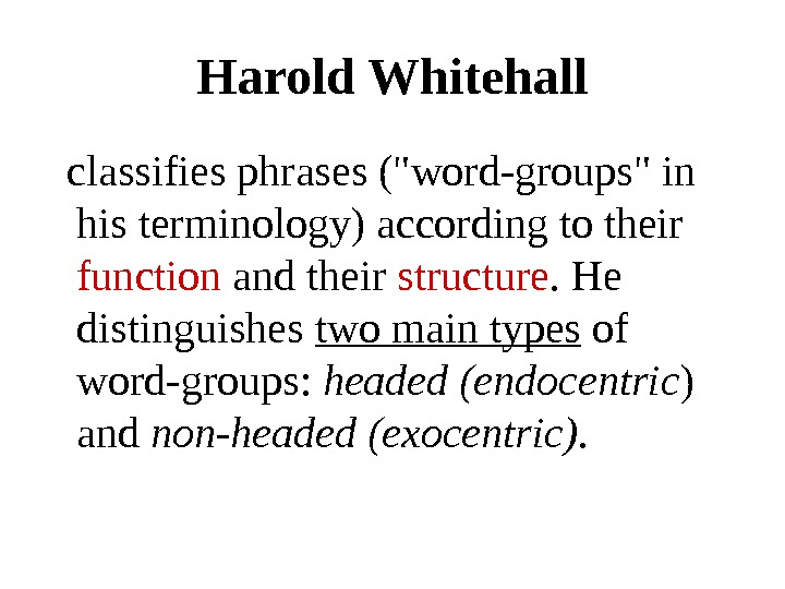 Harold Whitehall  classifies phrases (word-groups in his terminology) according to their function and their structure.