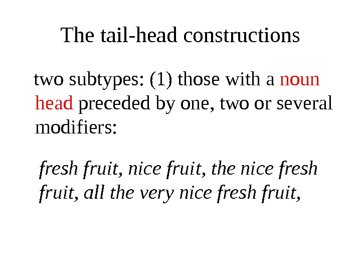 The tail-head constructions two subtypes: (1) those with a noun head preceded by one, two or