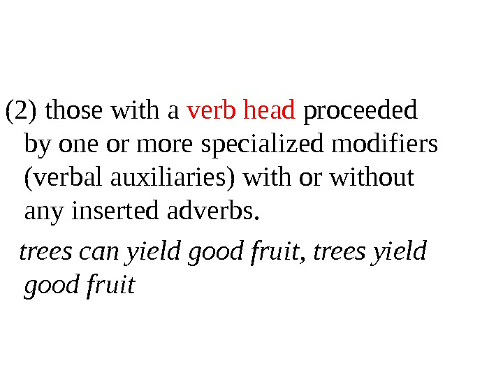 (2) those with a verb head proceeded by one or more specialized modifiers (verbal auxiliaries) with