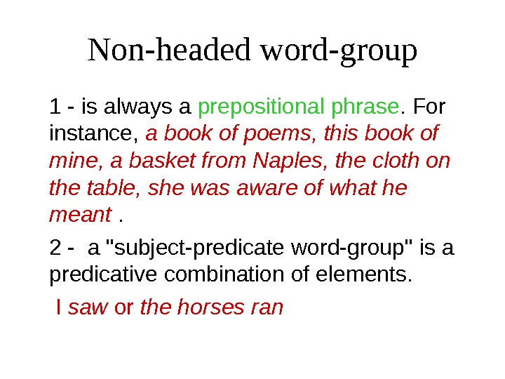 Non-headed word-group 1 - is always a prepositional phrase. For instance,  a book of poems,