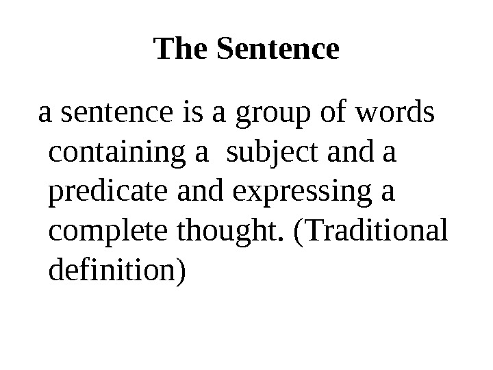 The Sentence  a sentence is a group of words containing a subject and a predicate