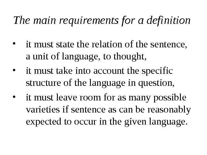 The main requirements for a definition  • it must state the relation of the sentence,