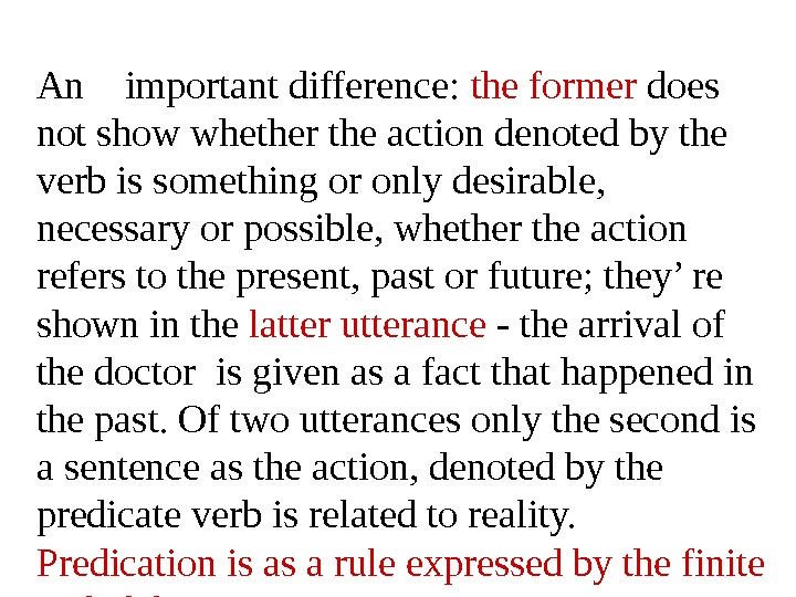 An important difference:  the former does not show whether the action denoted by the verb
