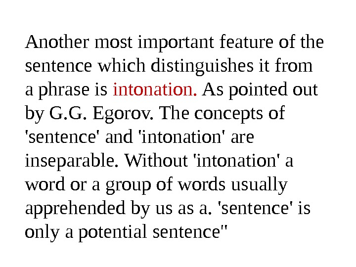 Another most important feature of the sentence which distinguishes it from a phrase is intonation.