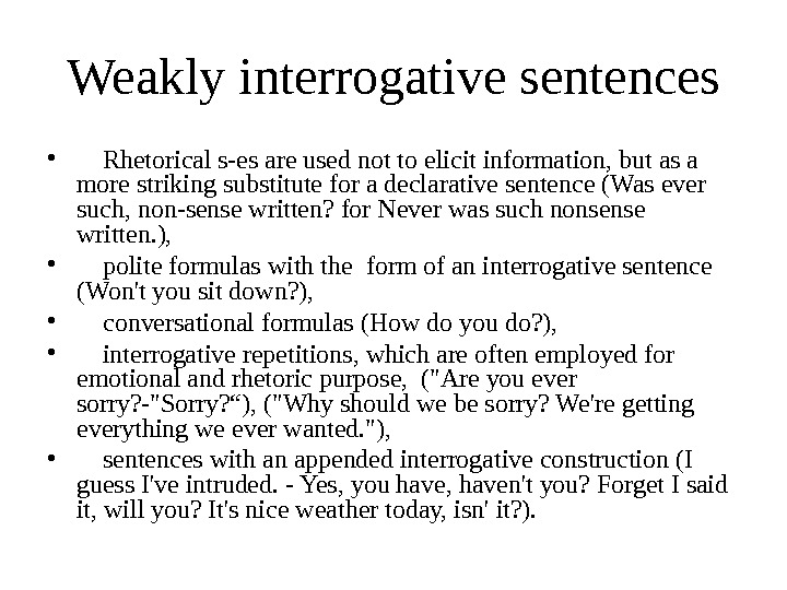 Weakly interrogative sentences •  Rhetorical s-es are used not to elicit information, but as a