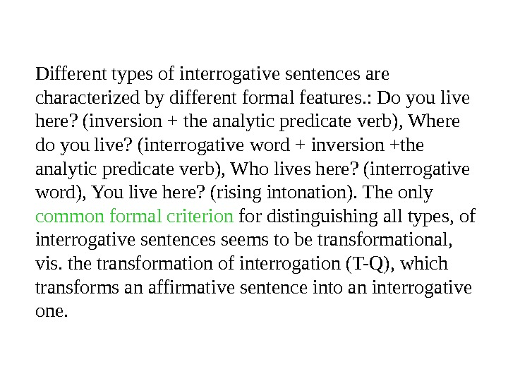 Different types of interrogative sentences are characterized by different formal features. : Do you live here?