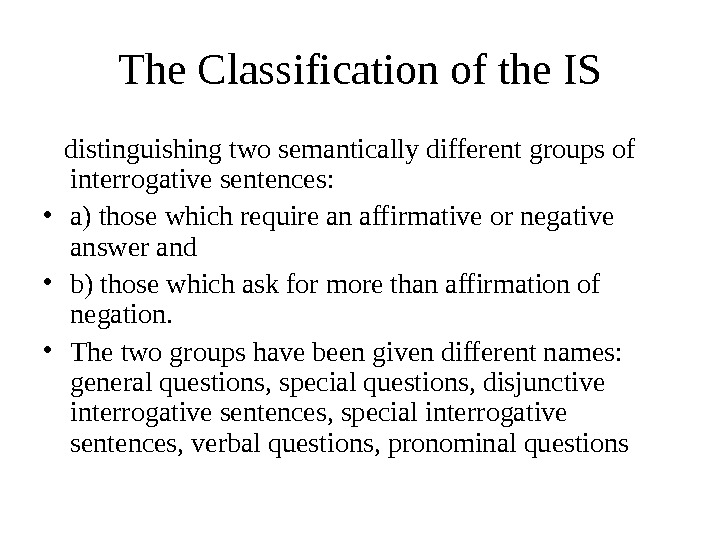 The Classification of the IS distinguishing two semantically different groups of interrogative sentences:  • a)