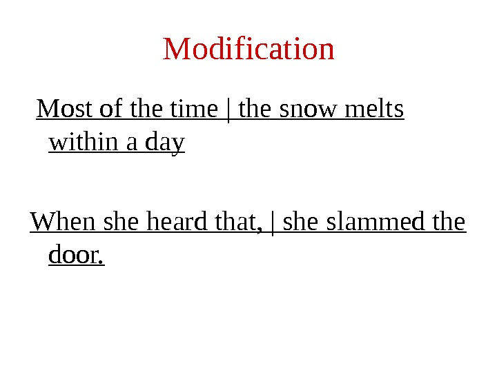 Modification  Most of the time | the snow melts within a day When she heard