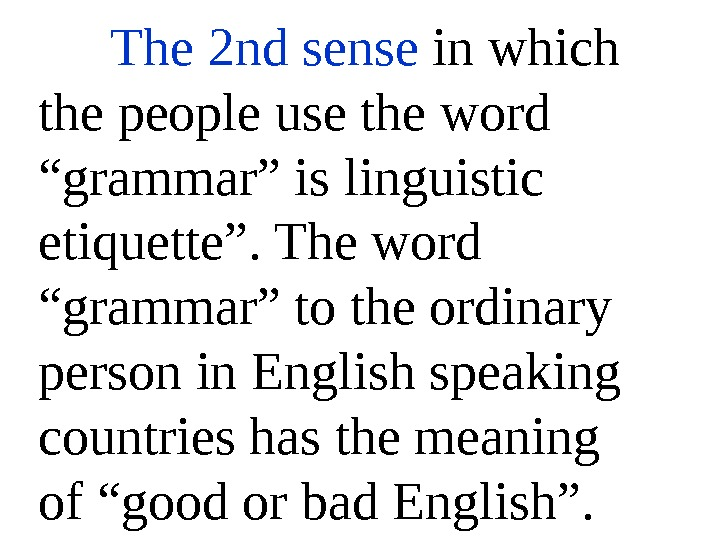 "The 2 nd sense in which the people use the word ""grammar"" is linguistic etiquette"". The"