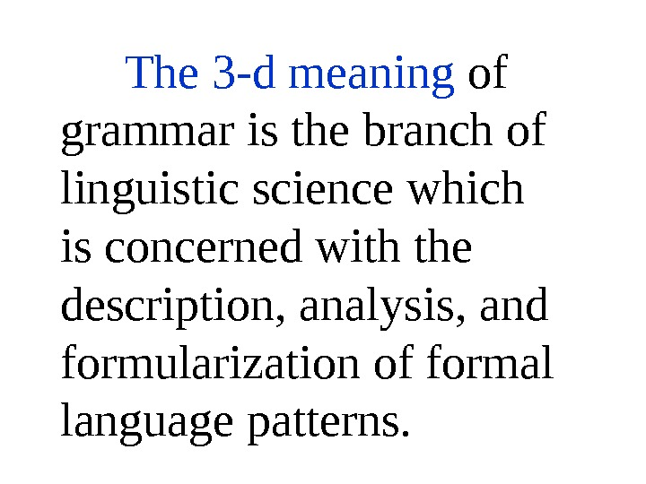 The 3 -d meaning of grammar is the branch of linguistic science which is concerned with