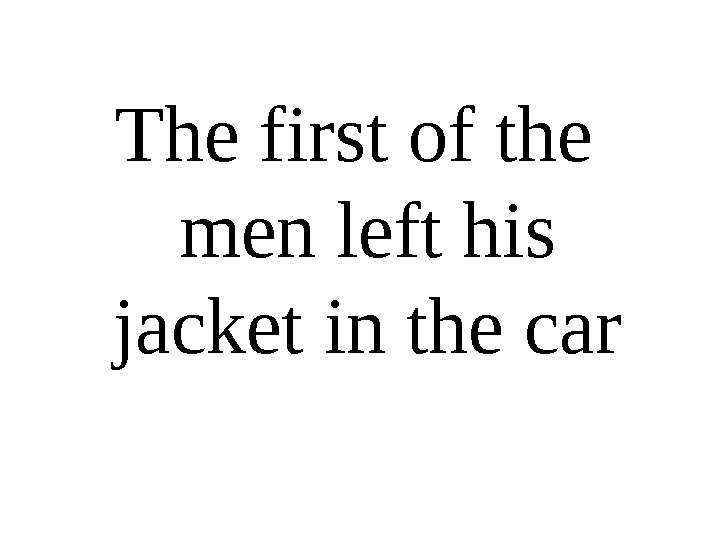 The first of the men left his jacket in the car