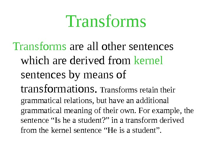 Transforms are all other sentences which are derived from kernel  sentences by means of transformations.