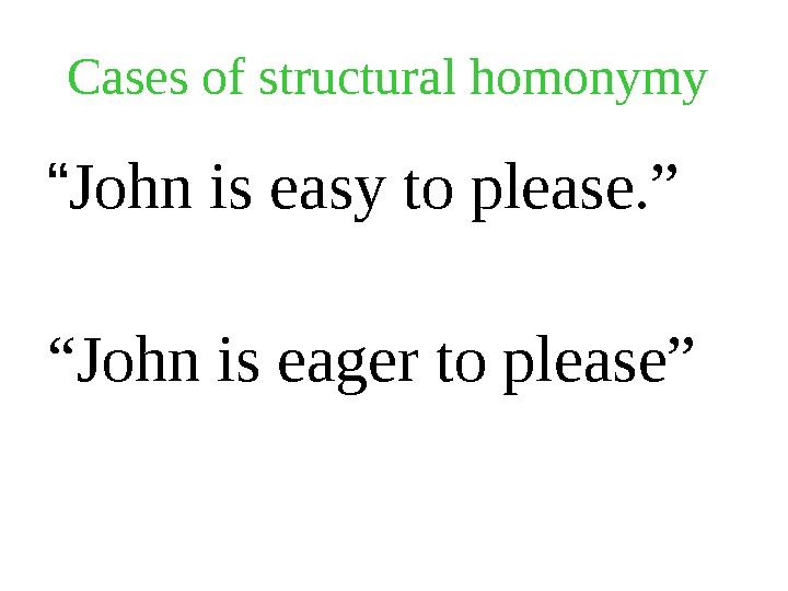 "Cases of structural homonymy  "" John is easy to please. ""  "" John is"