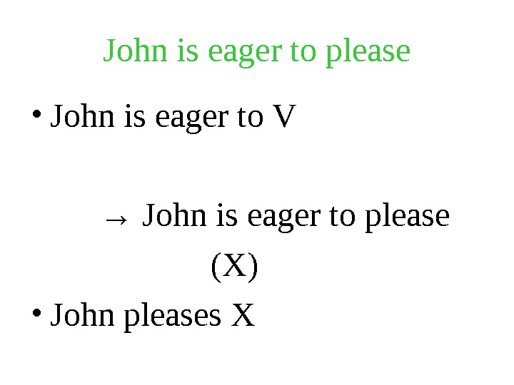 John is eager to please • John is eager to V   → John is