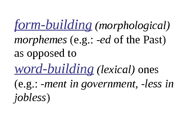 form-building  (morphological) morphemes (e. g. : - ed of the Past) as opposed to word-building