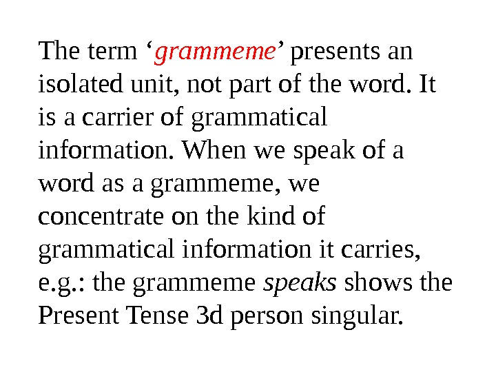 The term ' grammeme ' presents an isolated unit, not part of the word. It is