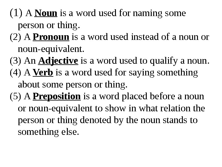 (1)  A Noun is a word used for naming some person or thing.  (2)