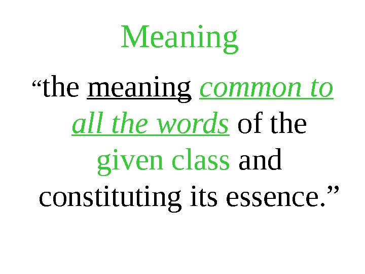 "Meaning  "" the meaning  common to all the words of the given class and"