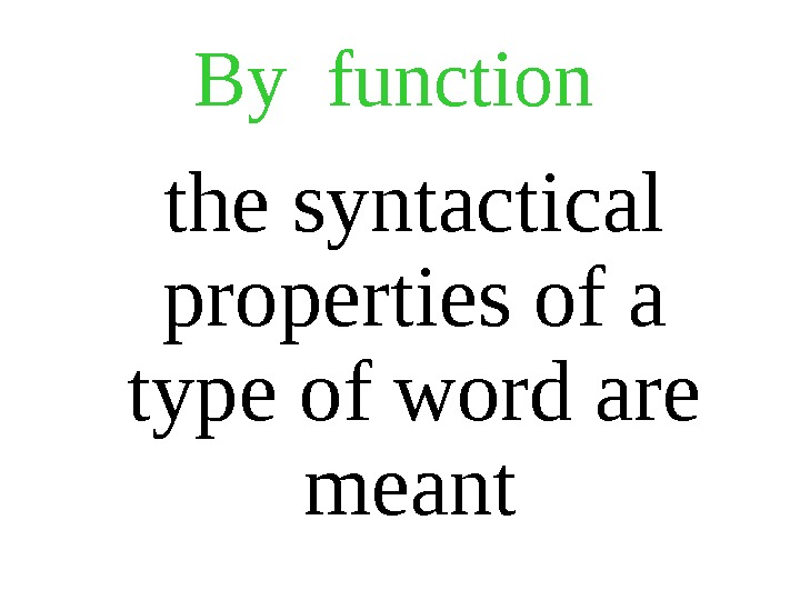 By function  the syntactical properties of a type of word are meant