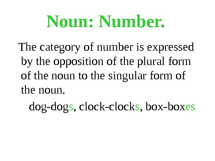 Noun: Number.  The category of number is expressed by the opposition of the plural form