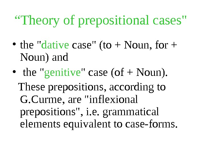 """ Theory of prepositional cases  • the  dative case (to + Noun, for +"