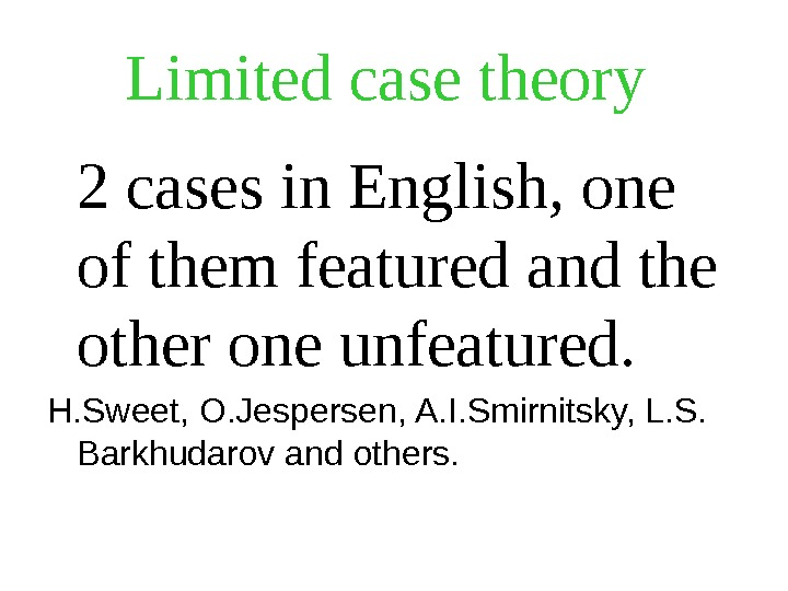 Limited case theory 2 cases in English, one of them featured and the other one unfeatured.