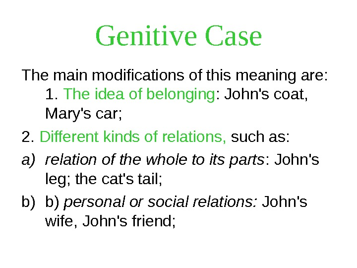 Genitive Case The main modifications of this meaning are:  1.  The idea of belonging