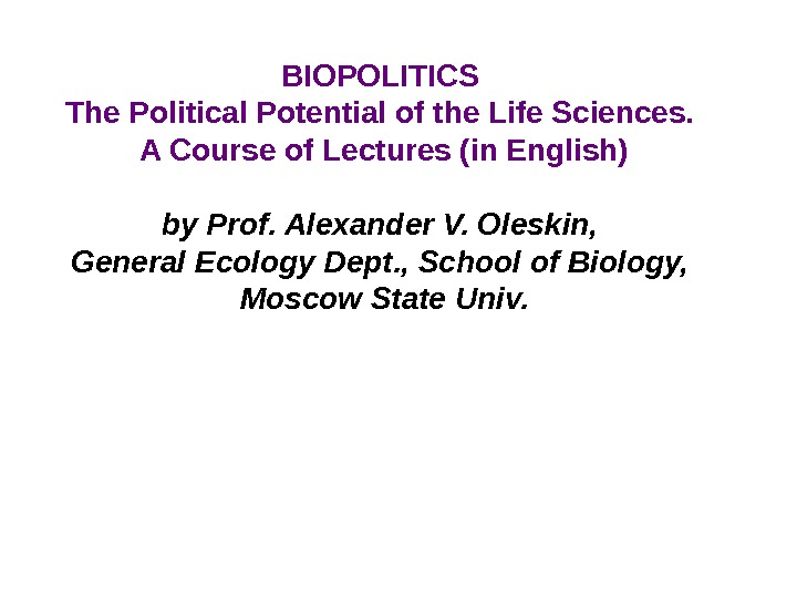 BIOPOLITICS The Political Potential of the Life Sciences.  A Course of Lectures (in English) by