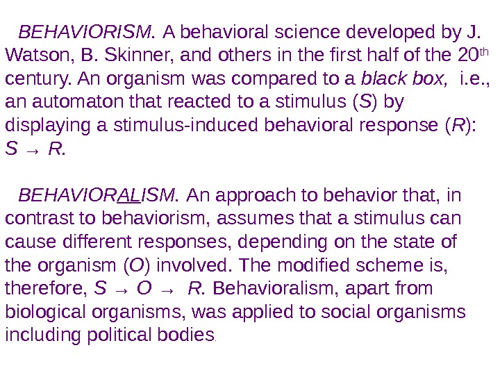 BEHAVIORISM.  A behavioral science developed by J.  Watson, B. Skinner, and others in the