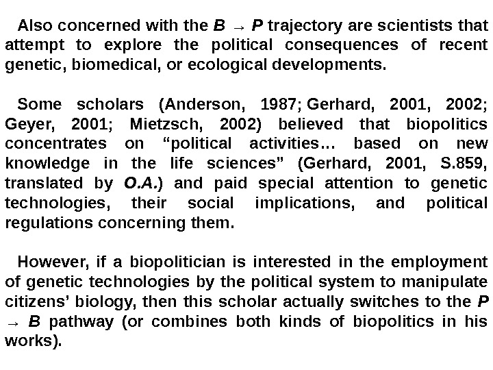 Also concerned with the B → P trajectory are scientists that attempt to explore the political