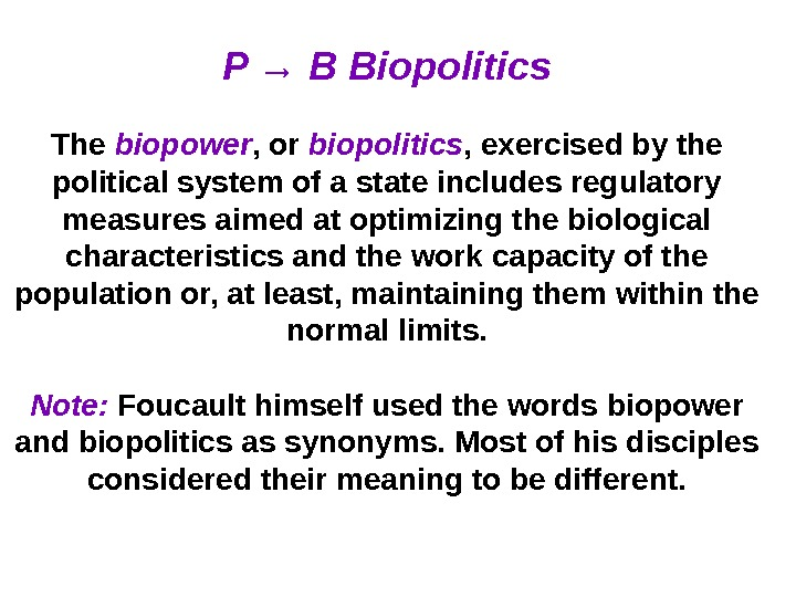 P → B Biopolitics The biopower , or biopolitics , exercised by the political system of