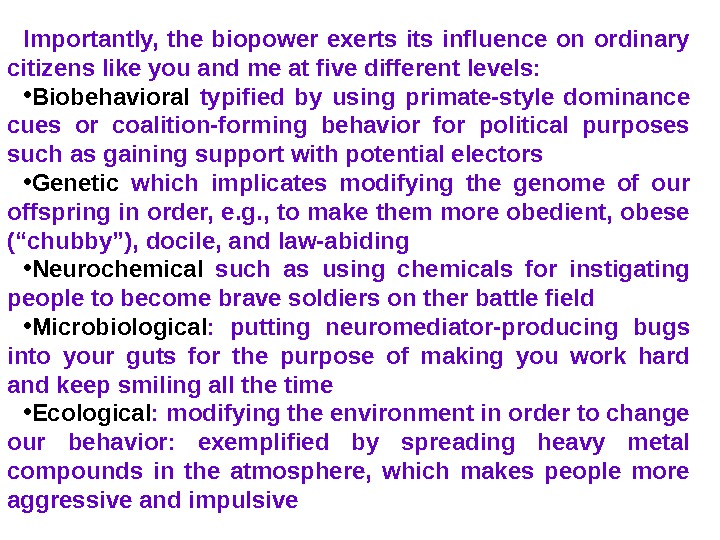 Importantly,  the biopower exerts influence on ordinary citizens like you and me at five different