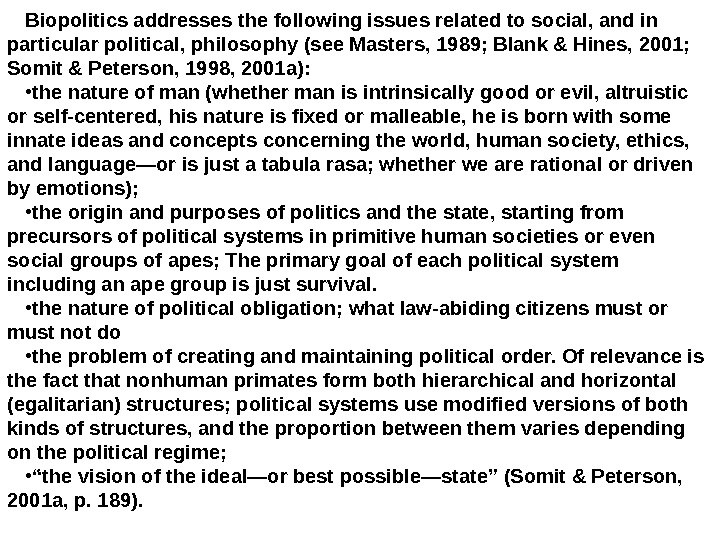 Biopolitics addresses the following issues related to social, and in particular political, philosophy (see Masters, 1989;