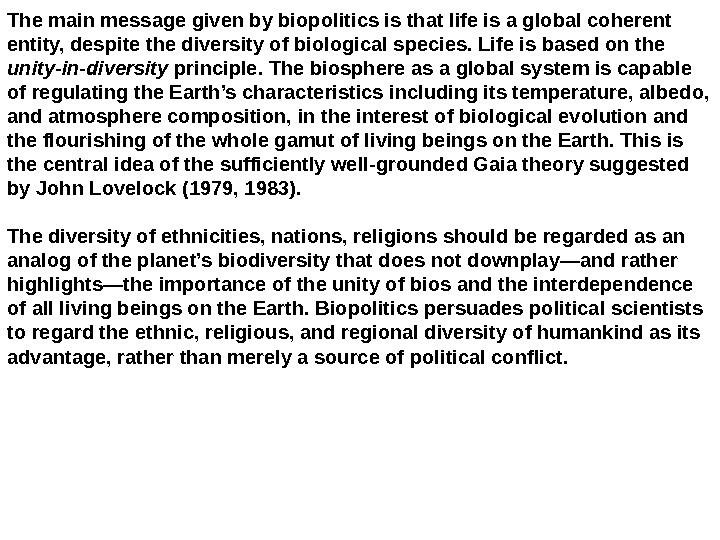The main message given by biopolitics is that life is a global coherent entity, despite the