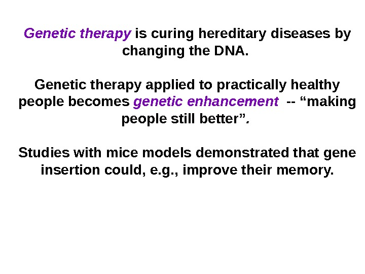 Genetic therapy is curing hereditary diseases by changing the DNA.  Genetic therapy applied to practically