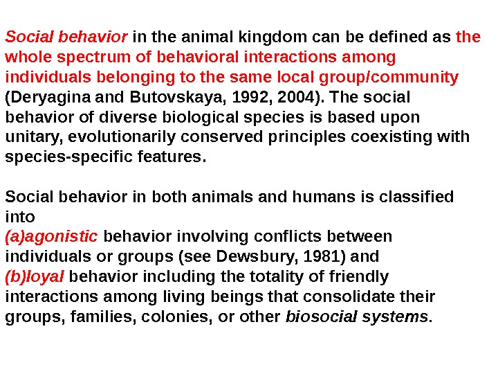 Social behavior  in the animal kingdom can be defined as the whole spectrum of behavioral