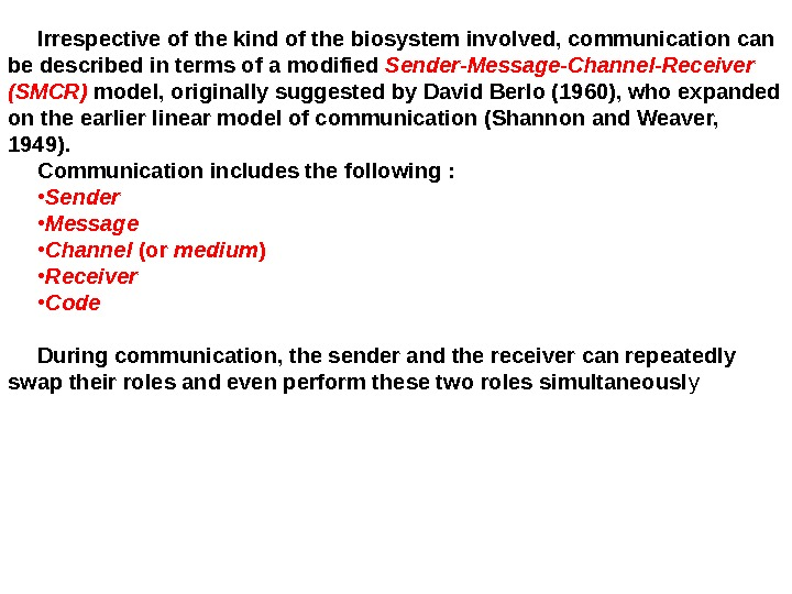 Irrespective of the kind of the biosystem involved, communication can be described in terms of a