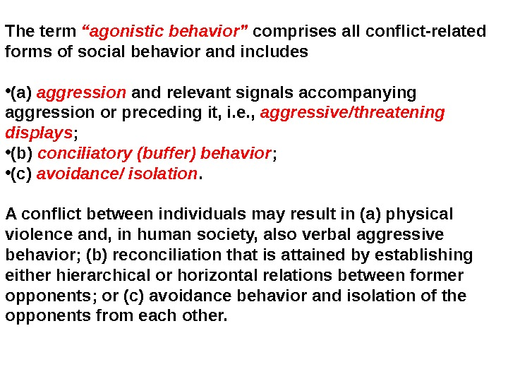 "The term ""agonistic behavior"" comprises all conflict-related forms of social behavior and includes  • (a)"