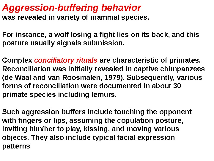 Aggression-buffering behavior  was revealed in variety of mammal species.  For instance, a wolf losing
