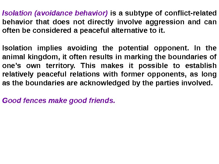 Isolation (avoidance behavior) is a subtype of conflict-related behavior that does not directly involve aggression and