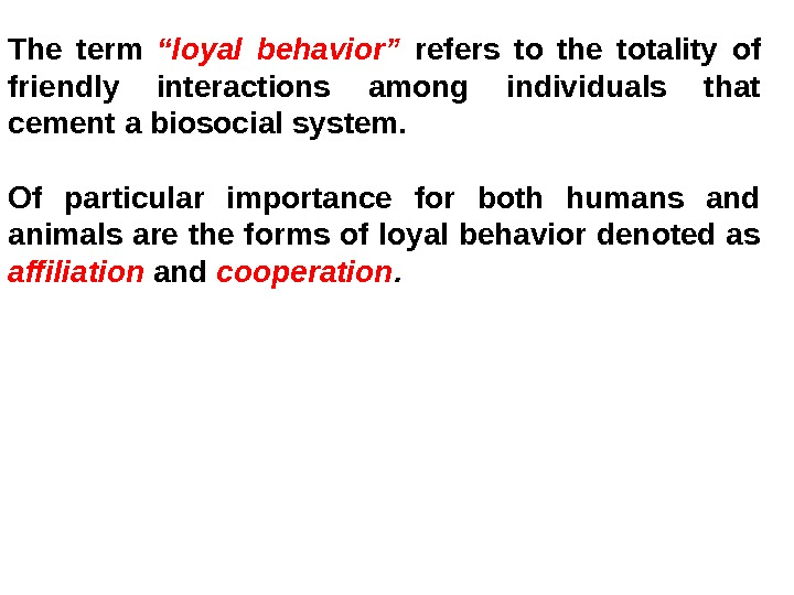 "The term ""loyal behavior""  refers to the totality of friendly interactions among individuals that cement"