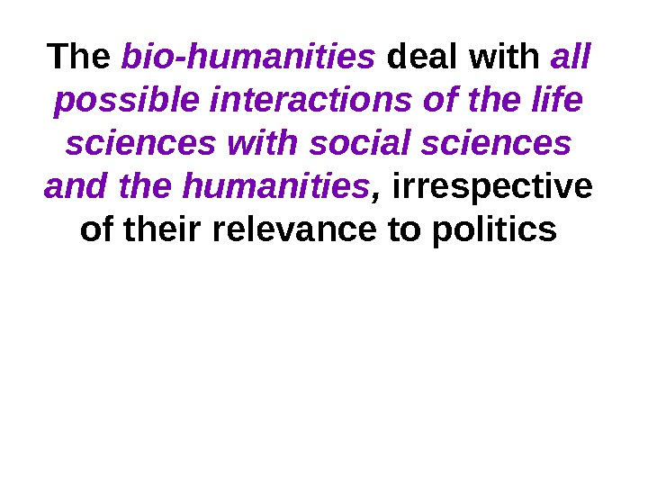 The bio-humanities deal with all possible interactions of the life sciences with social sciences and the