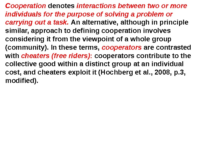 Cooperation  denotes interactions between two or more individuals for the purpose of solving a problem