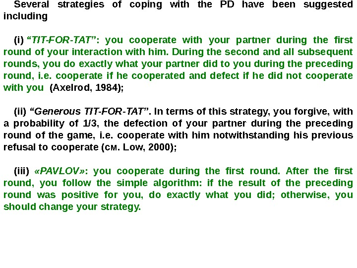 "Several strategies of coping with the PD have been suggested including  (i) ""TIT-FOR-TAT"" :"