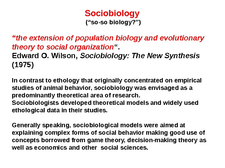 "Sociobiology (""so-so biology? "") "" t he extension of population biology and evolutionary theory to social"
