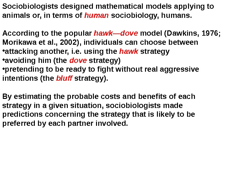 Sociobiologists designed mathematical models applying to animals or, in terms of human sociobiology, humans.  According