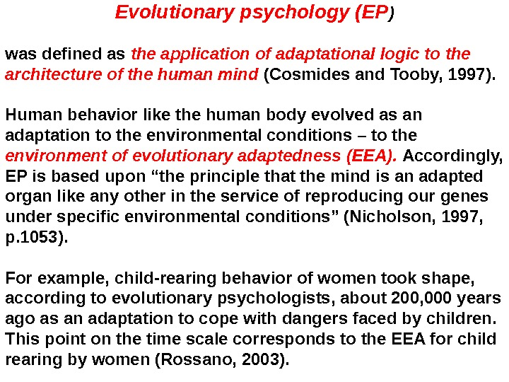 Evolutionary psychology (EP ) was defined as the application of adaptational logic to the architecture of
