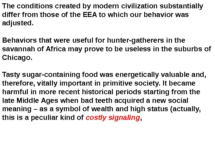 The conditions created by modern civilization substantially differ from those of the EEA to which our