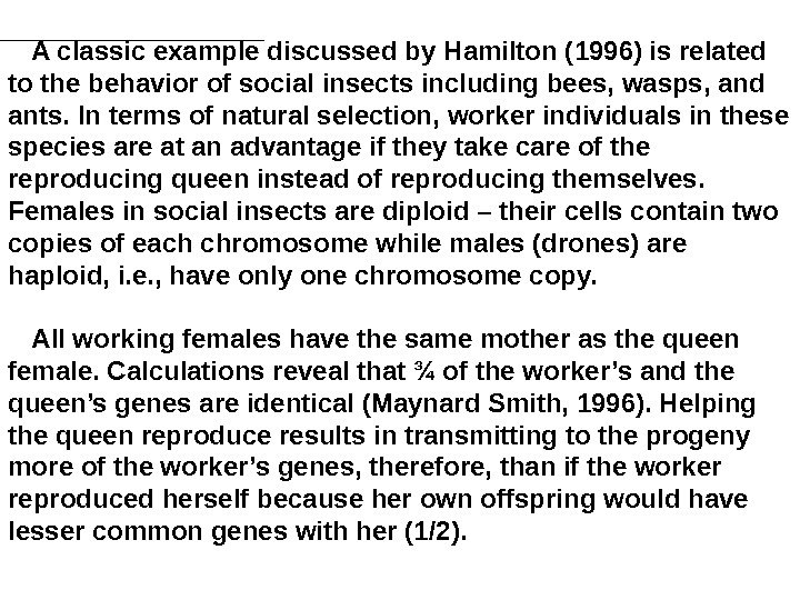 A classic example discussed by Hamilton ( 1996) is related to the behavior of social insects
